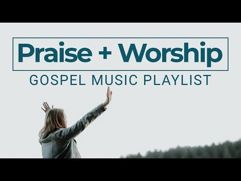 Praise and Worship Songs 2019 Gospel Music Playlist