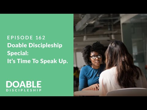 Episode 162: Doable Discipleship Special - It's Time to Speak Up