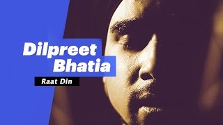 Dilpreet Bhatia - Raat Din (Select Edition) - songdew , Pop