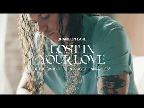 Lost In Your Love (feat. Sarah Reeves) -  Brandon Lake   House of Miracles