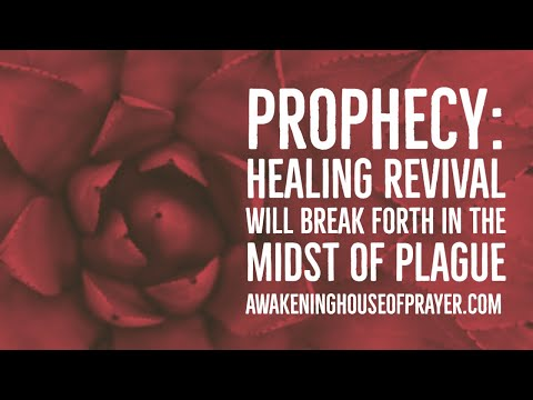 Prophecy: Healing Revival Will Break Forth in the Midst of Plague