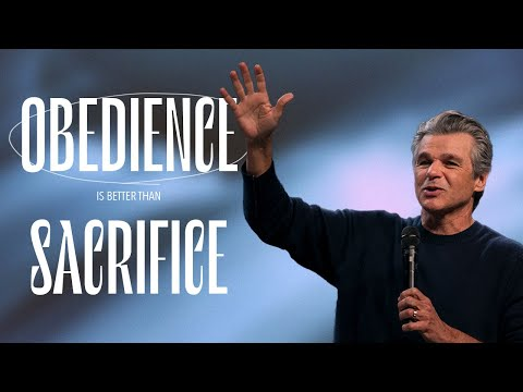 Obedience Is Better Than Sacrifice  Pastor Jentezen Franklin