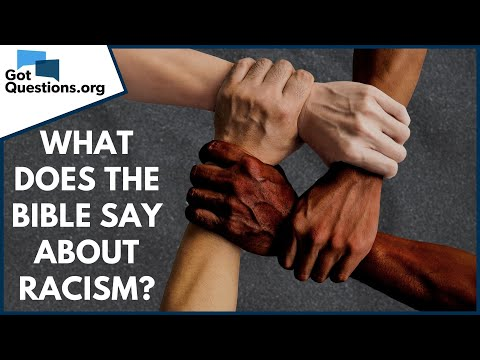 What does the Bible say about racism?  GotQuestions.org