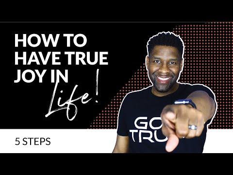 How to Have TRUE, LASTING JOY in Your Life!