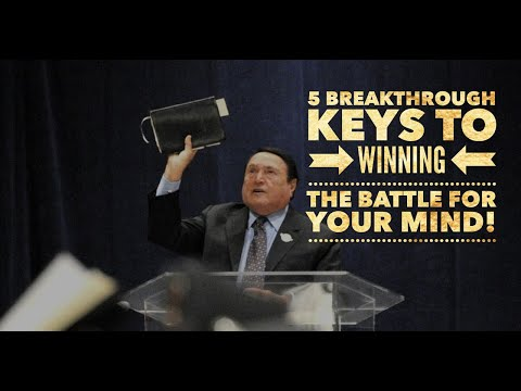 FIVE BREAKTHROUGH KEYS TO WINNING THE BATTLE FOR YOUR MIND!