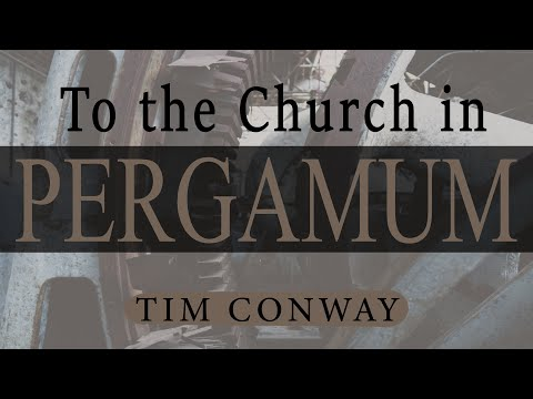 To The Church in Pergamum - Tim Conway