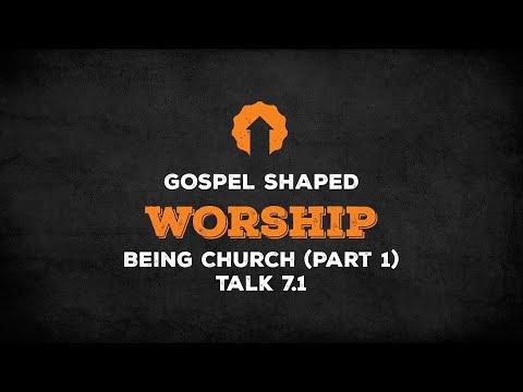 Being Church (Part 1)  Gospel Shaped Worship  Talk 7.1