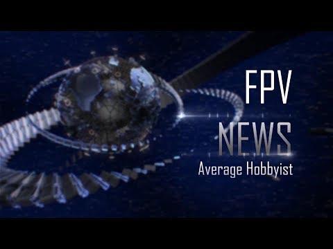 FPV News with Average Hobbyist - Episode 13 - UCEJ2RSz-buW41OrH4MhmXMQ