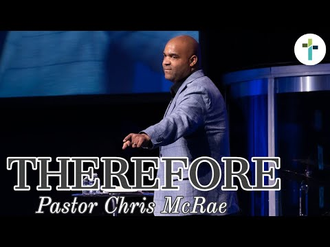 Therefore  Pastor Chris McRae  Sojourn Church Carrollton TX