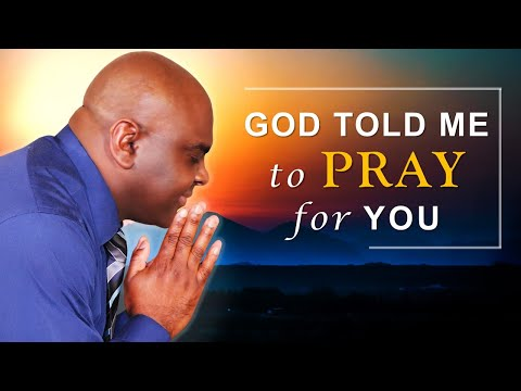 GOD TOLD ME TO PRAY FOR YOU - MORNING PRAYER