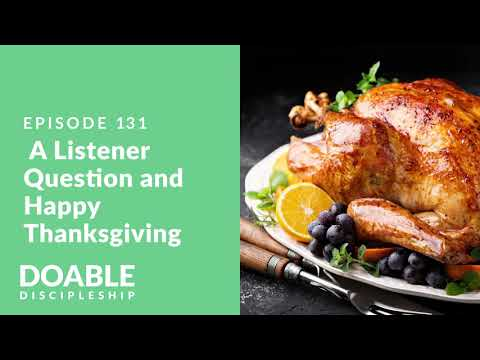 E131  A Listener Question and Happy Thanksgiving