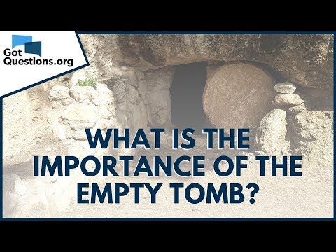 What is the importance of the empty tomb?  GotQuestions.org