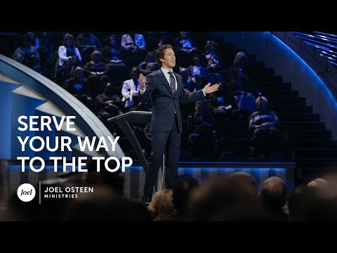 Joel Osteen - Serve Your Way Up