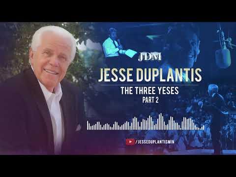 The Three Yeses, Part 2  Jesse Duplantis