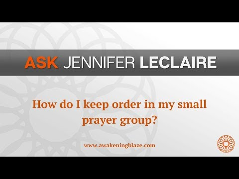 How Do I Keep Order In My Small Prayer Group?  Ask Jennifer LeClaire  Awakening Blaze