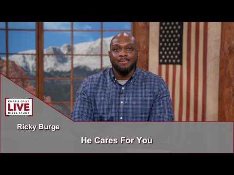 Charis Daily Live Bible Study: He Cares For You - Ricky Burge - June 10, 2021