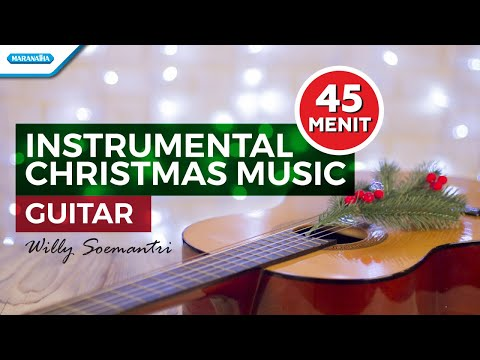 Willy Soemantri - 45 Menit Instrumental Christmas Music Guitar