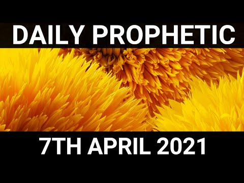 Daily Prophetic 7 April 2021 4 of 7