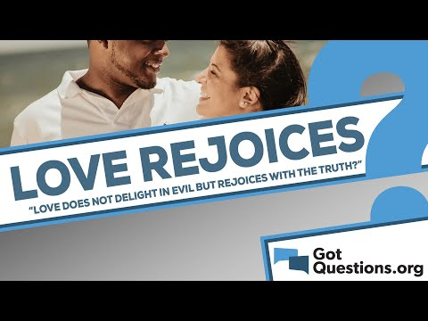 What does it mean that love does not delight in evil but rejoices with the truth (1 Cor 13:6)?