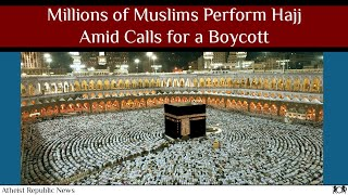 Millions of Muslims Perform Hajj Amid Calls for a Boycott 🕋