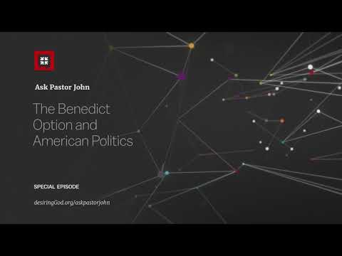 The Benedict Option and American Politics // Ask Pastor John