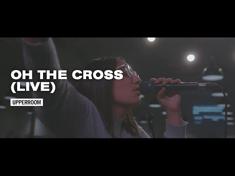 Oh The Cross (Live) - UPPERROOM