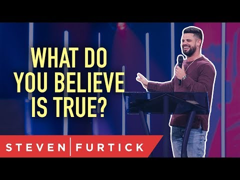 What do you believe is true?  Pastor Steven Furtick