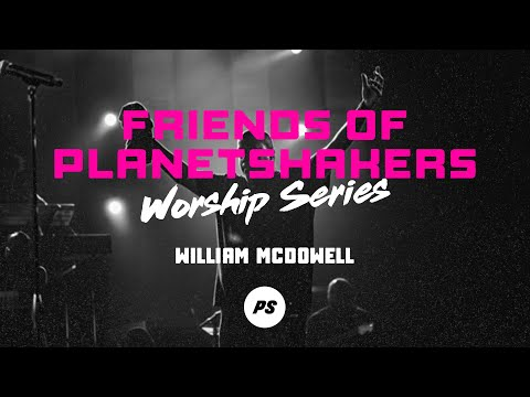 Friends of Planetshakers - William McDowell