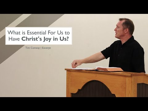 What is Essential For Us to Have Christ's Joy in Us? - Tim Conway