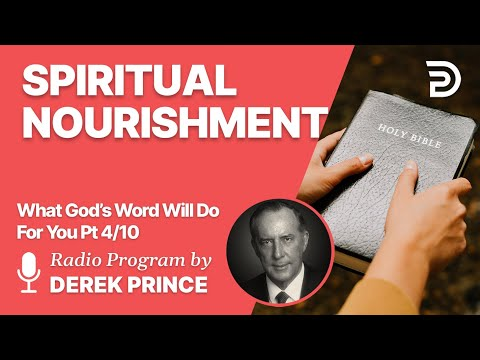 What God's Word Will Do For You 4 of 10 - Spiritual Nourishment - Derek Prince