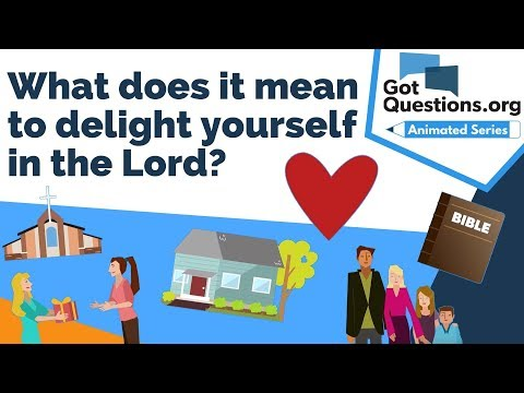 What does it mean to delight yourself in the Lord (Psalm 37:4)?