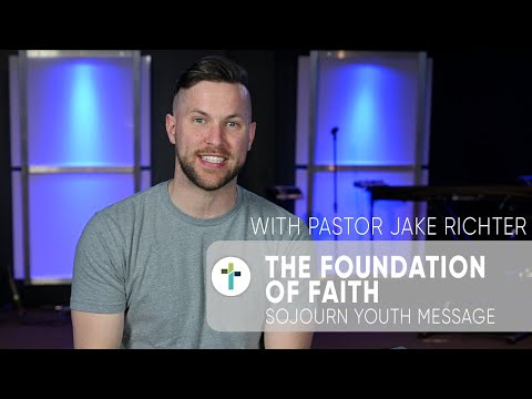 The Foundation of Faith  Pastor Jake Richter  Sojourn Youth Message  Sojourn Church