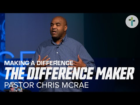 The Difference Maker  Making A Difference  Pastor Chris McRae  Sojourn Church, Carrollton Texas