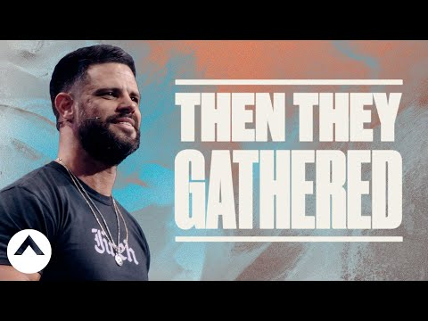 Then They Gathered  Pastor Steven Furtick  Elevation Church