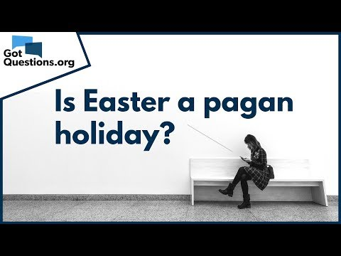 Is Easter a Pagan Holiday? --- Easter Facts  GotQuestions.org