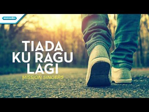 Mission Singers - Tiada Ku Ragu Lagi