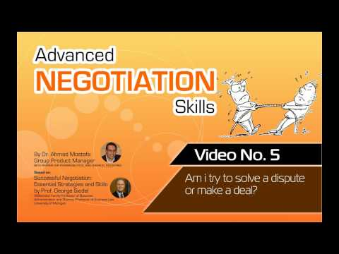 Advanced Negotiation Skills   Video No  5 - Are you trying to solve a dispute or make a deal?
