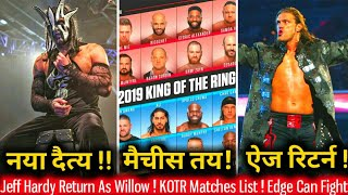 Jeff Hardy Returns As Willow ! King of The Ring 2019 Brackets Reveal ! Edge Says ''He Can Wrestle''