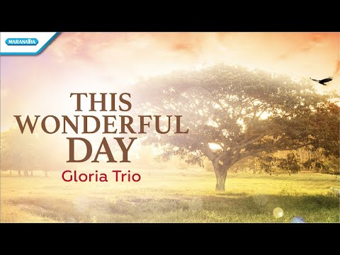This Wonderful Day - Gloria Trio (with lyric)