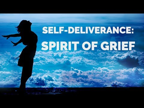 Deliverance from the Spirit of Grief  Self-Deliverance Prayers