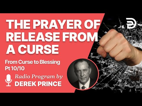 From Curse To Blessing Pt 10 of 10 - The Prayer of Release - Derek Prince