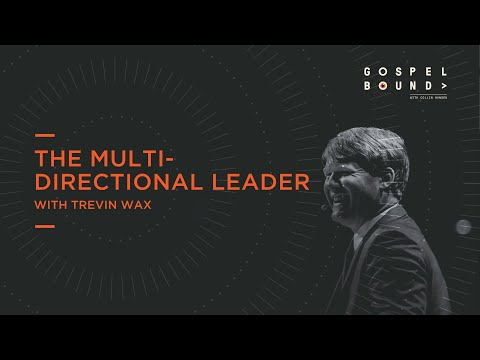 Trevin Wax  The Multi Directional Leader  Gospel Bound
