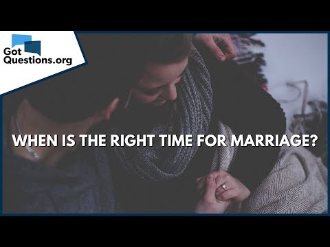 When is the right time for marriage?  GotQuestions.org