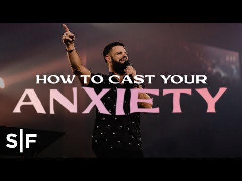 How To Cast Your Anxiety  Steven Furtick
