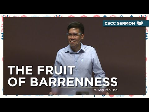 The Fruit of Barrenness  Ps. Sng Peh Han  Cornerstone Community Church  CSCC Sermon