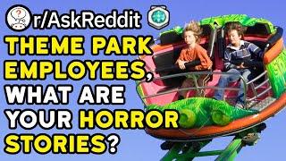 Theme Park Employees, What Are Your Horror Stories? [PART 2]  (Reddit Stories r/AskReddit)