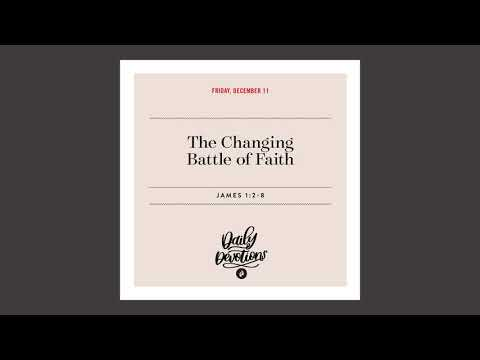 The Changing Battle of Faith   Daily Devotional