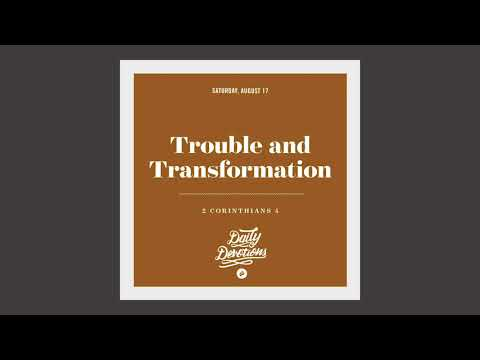 Trouble and Transformation - Daily Devotion