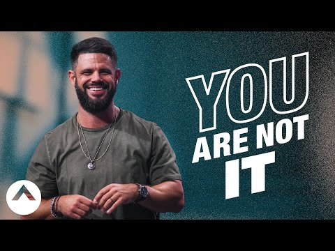 You Are Not It  Pastor Steven Furtick  Elevation Church