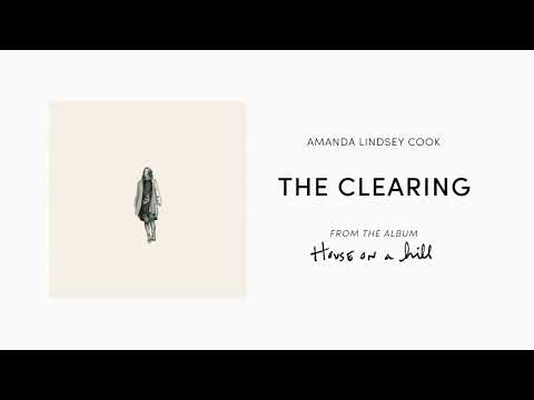 The Clearing (Official Audio) - Amanda Lindsey Cook  House On A Hill
